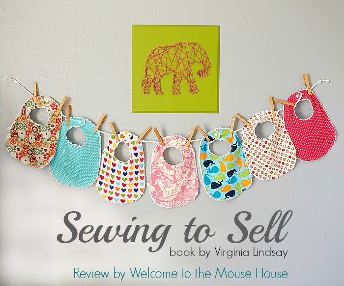 Sewing To Sell Book Review And Giveaway Welcometothemousehouse Com